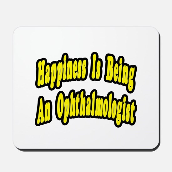 """Happiness=Ophthalmologist"" Mousepad"