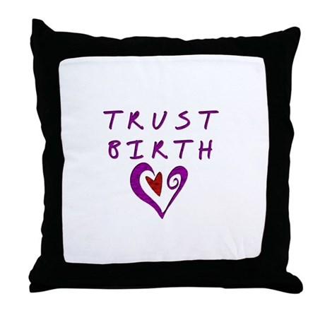 Trust Birth Throw Pillow