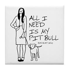 All I Need Is My Pitbull Tile Coaster