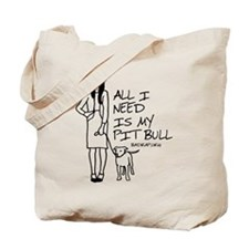 All I Need Is My Pitbull Tote Bag