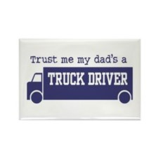 Trust Me My Dad's a Truck Driver Rectangle Magnet