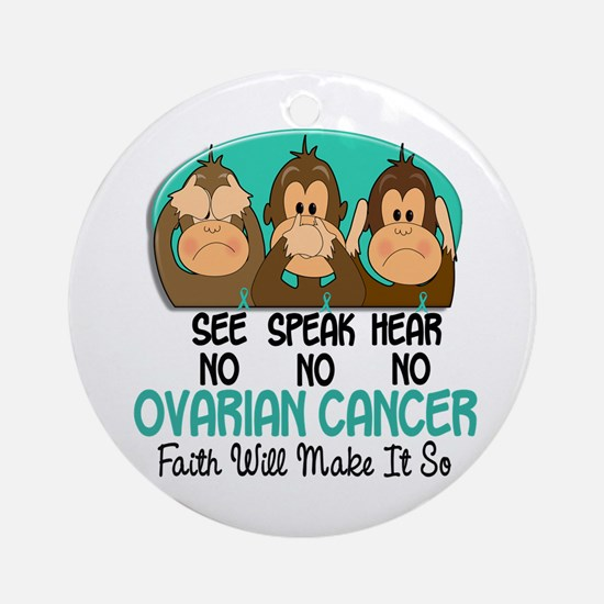 See Speak Hear No Ovarian Cancer 1 Ornament (Round