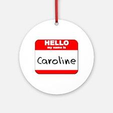 Hello my name is Caroline Ornament (Round)