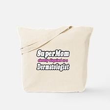 """""""SuperMom...Dermatologist"""" Tote Bag"""