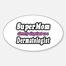 """SuperMom...Dermatologist"" Oval Decal"
