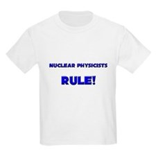 Nuclear Physicists Rule! T-Shirt