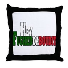 Hey fughedaboudit Throw Pillow