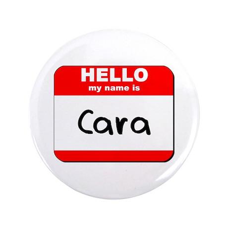 "Hello my name is Cara 3.5"" Button"