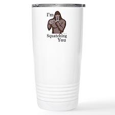 I'm Squatching You Travel Mug