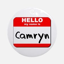 Hello my name is Camryn Ornament (Round)