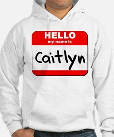 Hello my name is Caitlyn Jumper Hoody