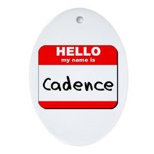 Hello my name is Cadence Oval Ornament