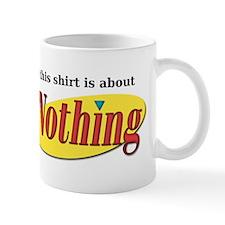 Shirt about Nothing Mug