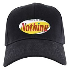 Shirt about Nothing Baseball Hat