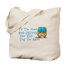 I'm The Mean Bus Driver... Tote Bag