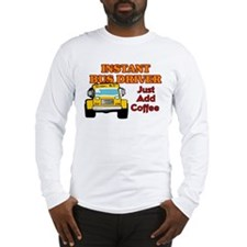 Instant Bus Driver... Long Sleeve T-Shirt