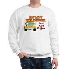 Instant Bus Driver... Sweatshirt