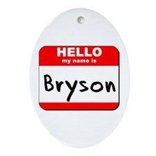 Hello my name is Bryson Oval Ornament