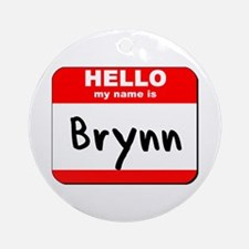 Hello my name is Brynn Ornament (Round)