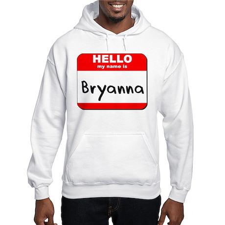 Hello my name is Bryanna Hooded Sweatshirt