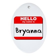 Hello my name is Bryanna Oval Ornament