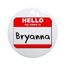 Hello my name is Bryanna Ornament (Round)