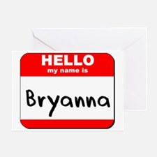 Hello my name is Bryanna Greeting Card