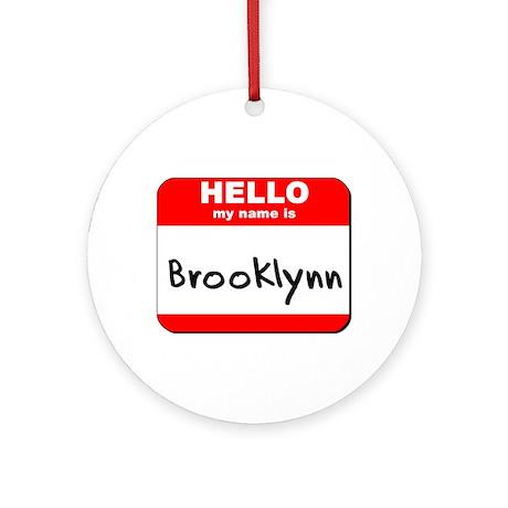 Hello my name is Brooklynn Ornament (Round)