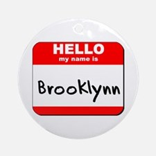 Hello my name is Brooklynn Ornament (Round)