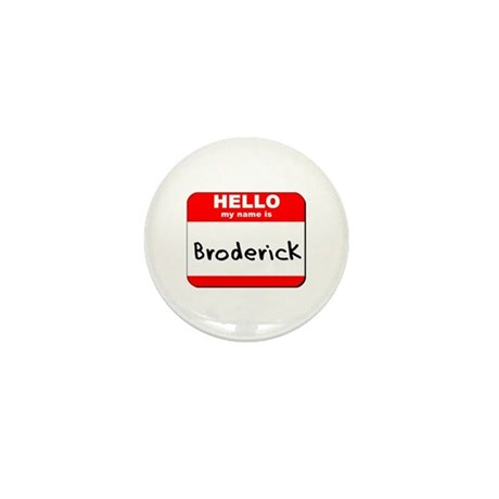 Hello my name is Broderick Mini Button