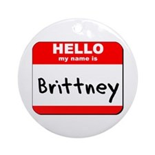 Hello my name is Brittney Ornament (Round)