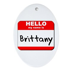 Hello my name is Brittany Oval Ornament