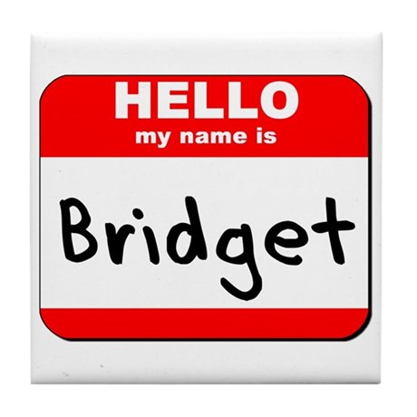 Hello my name is Bridget Tile Coaster
