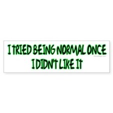 I tried being normal once... Bumper Bumper Sticker