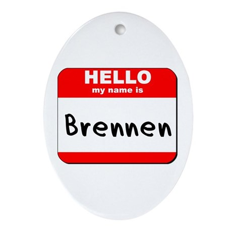 Hello my name is Brennen Oval Ornament