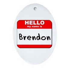 Hello my name is Brendon Oval Ornament