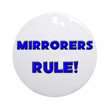 Mirrorers Rule! Ornament (Round)