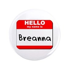 "Hello my name is Breanna 3.5"" Button"