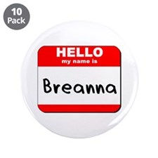 """Hello my name is Breanna 3.5"""" Button (10 pack)"""