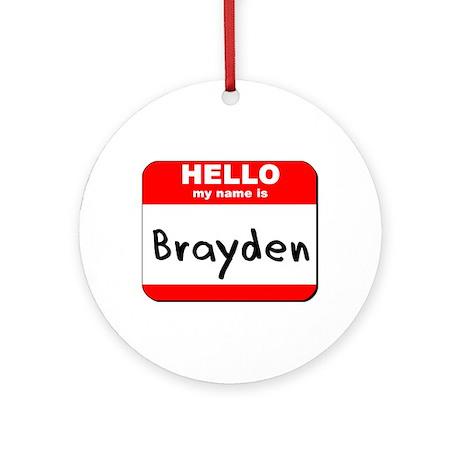 Hello my name is Brayden Ornament (Round)