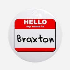 Hello my name is Braxton Ornament (Round)
