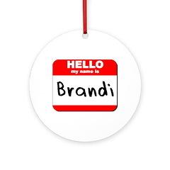 Hello my name is Brandi Ornament (Round)