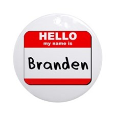 Hello my name is Branden Ornament (Round)