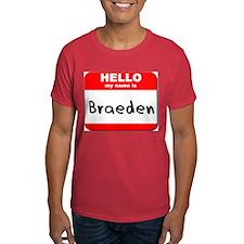 Hello my name is Braeden T-Shirt