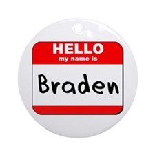 Hello my name is Braden Ornament (Round)