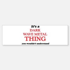 It's a Dark Wave Metal thing, y Bumper Bumper Bumper Sticker