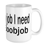 The only job I need is a boob Large Mug