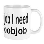 The only job I need is a boob Mug