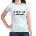 The only job I need is a boob Jr. Ringer T-Shirt