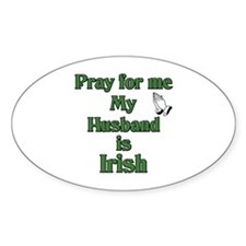 Pray For Me My Husband Is Iri Oval Decal